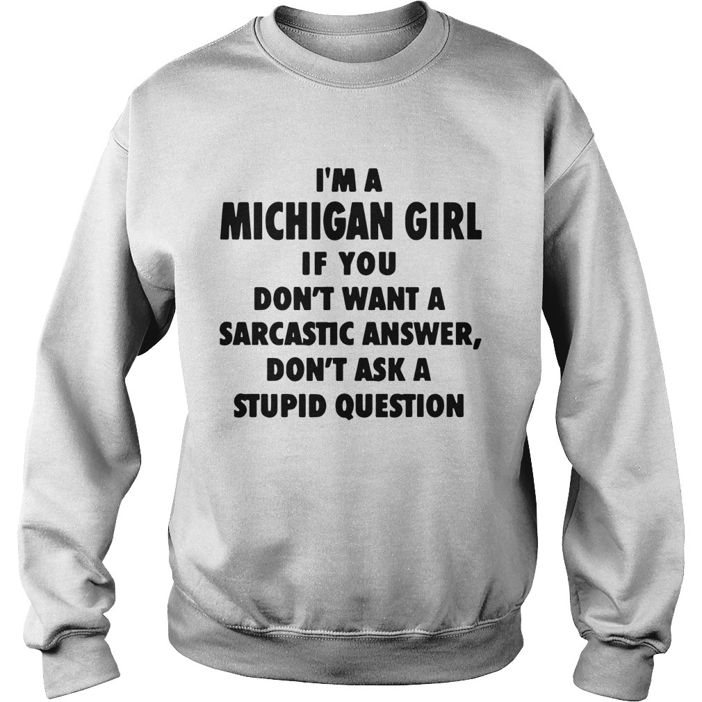 I'm A Michigan Girl If You Don't Want A Sarcastic Answer Sweater