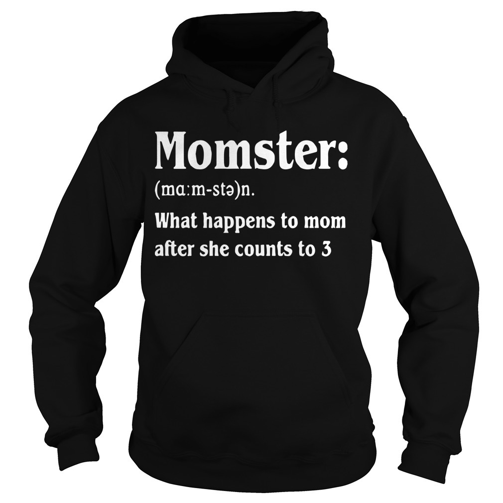 Momster What Happens To Mom After She Counts To 3 Hoodie