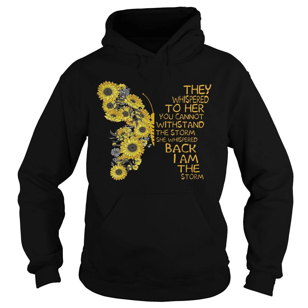 Sunflower Butterfly They Whispered To Her You Cannot Withstand The Storm Hoodie