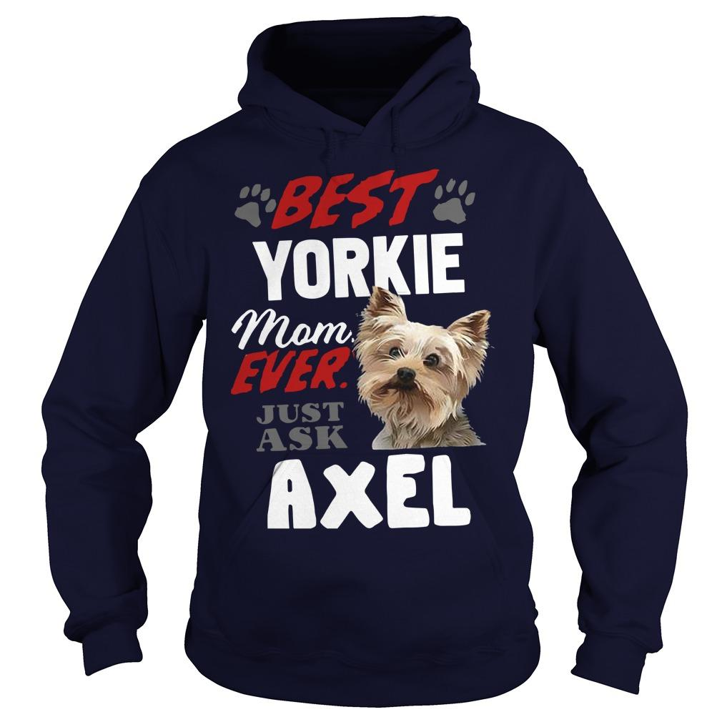Best Yorkie Mom Ever Just Ask Axel Hoodie