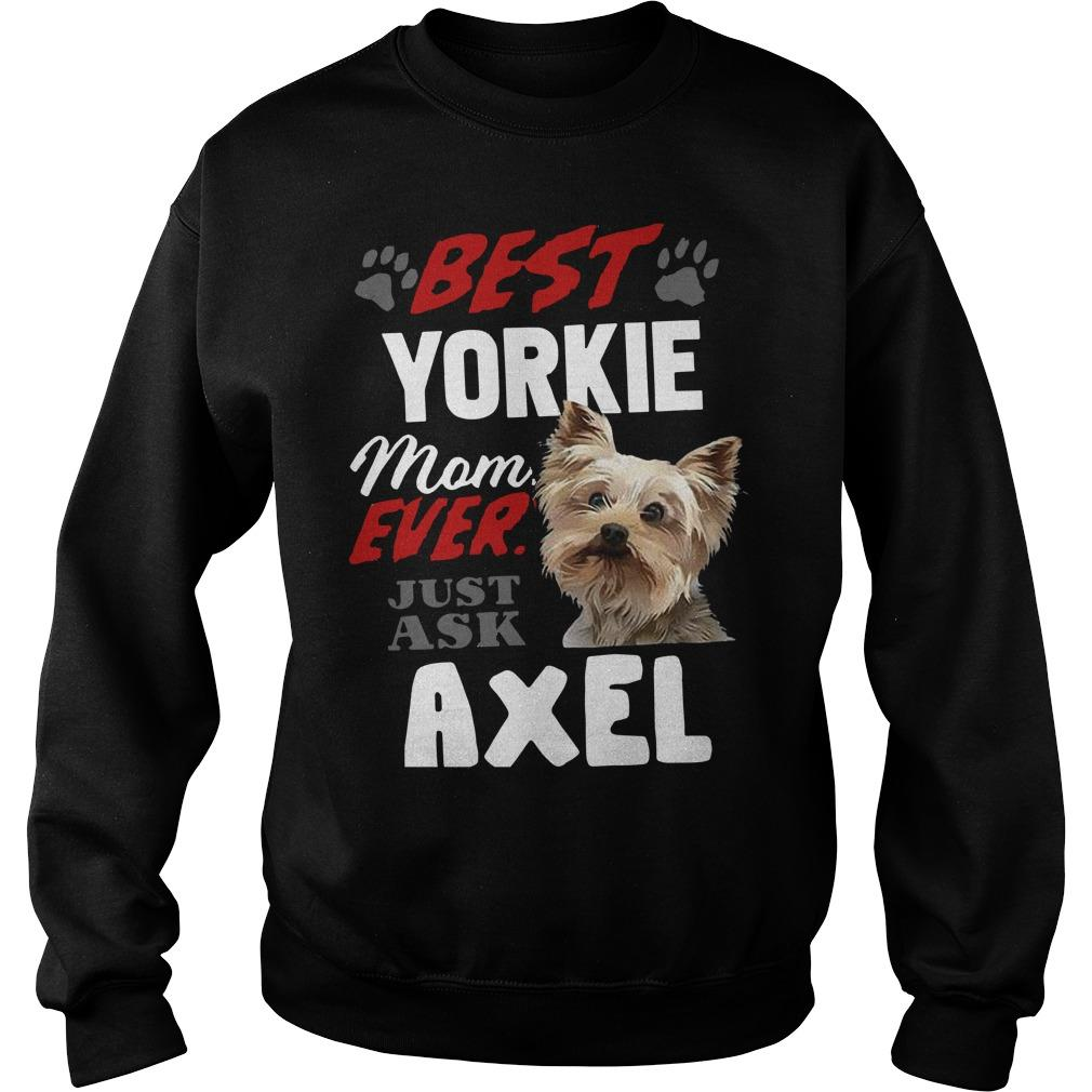 Best Yorkie Mom Ever Just Ask Axel Sweater