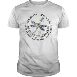 Dragon Fly My Mind Still Talks To You And My Heart Still Looks For You Shirt