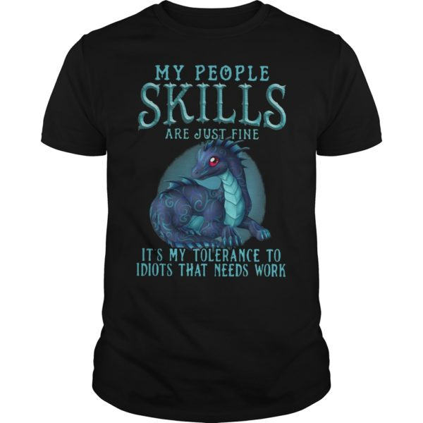 Dragon My People Skills Are Just Fine It's My Tolerance To Idiots