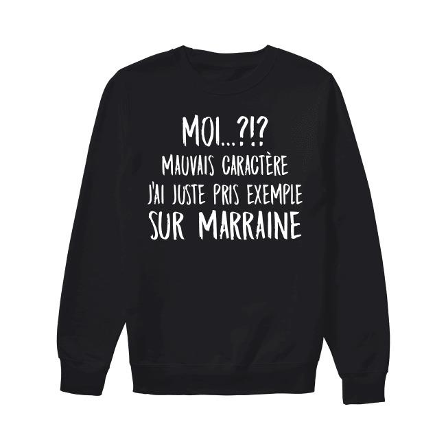 Moi Mauvais Caractère J'ai Juste Pris Exemple Sur Marraine Sweater
