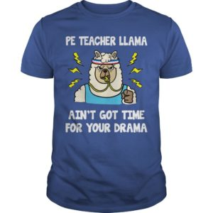 Pe Teacher Llama Ain't Got Time For Your Drama Shirt