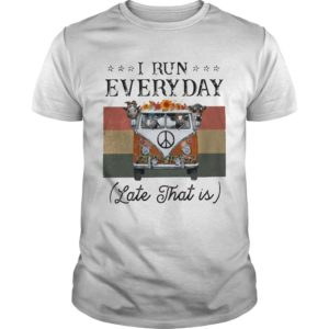 Vintage Hippie Bus I Run Everyday Late That Is Shirt