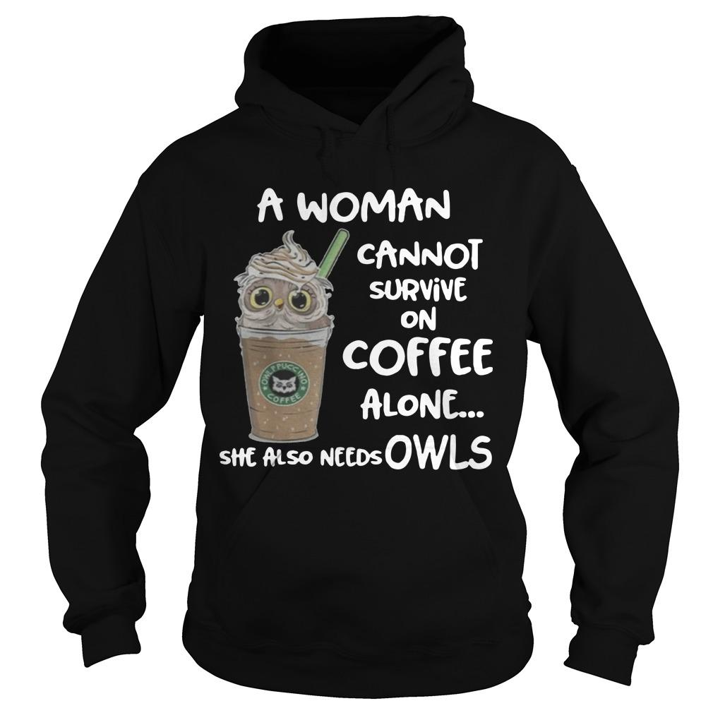 A Woman Cannot Survive On Coffee Alone She Also Needs Owls Hoodie