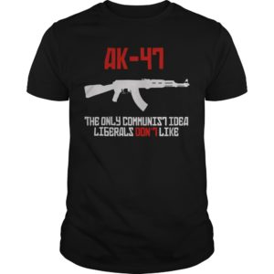 Ak 47 The Only Communist Idea Liberals Don't Like