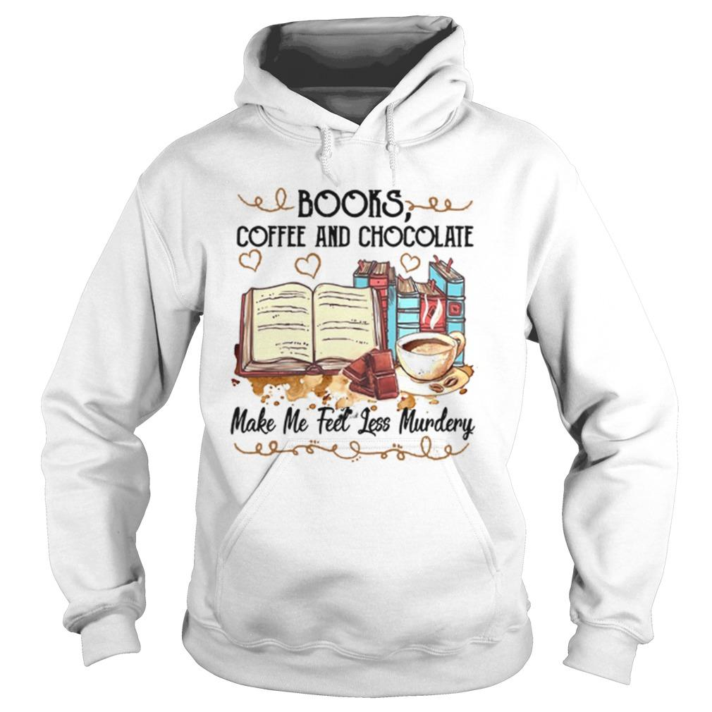 Books Coffee And Chocolate Make Me Feel Less Murdery Hoodie