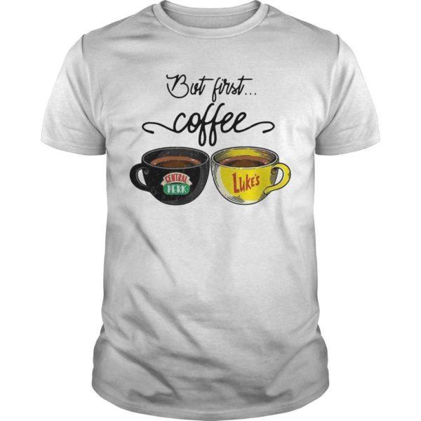 But First Coffee Central Perk Luke's Shirt