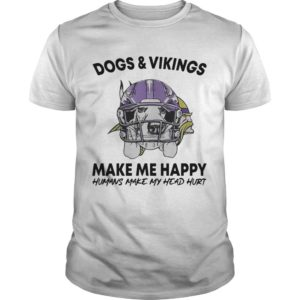 Dogs And Vikings Make Me Happy Humans Make My Head Hurt Shirt