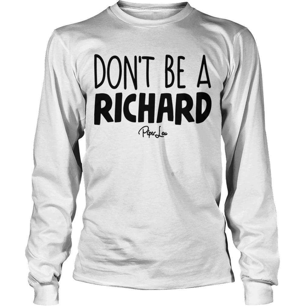 Don't Be A Richard Longsleeve