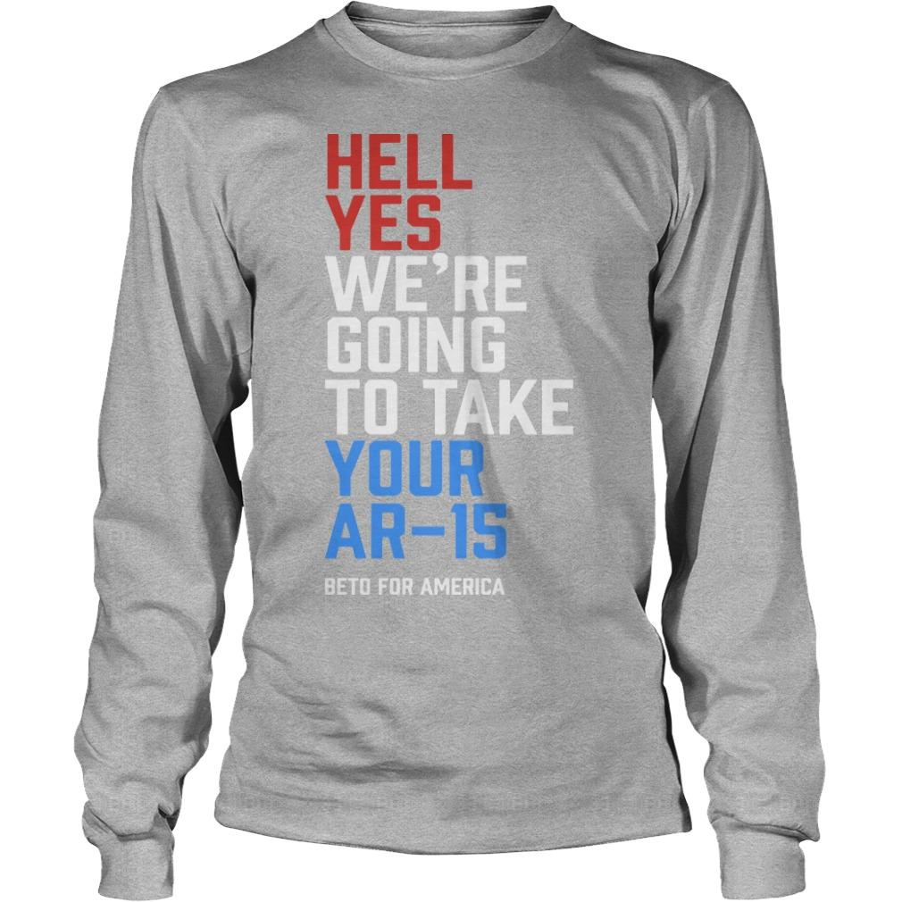 Hell Yes We're Going To Take Your Ar-15 Beto ORourke Longsleeve
