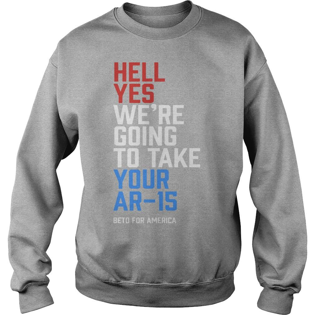 Hell Yes We're Going To Take Your Ar-15 Beto ORourke Sweater