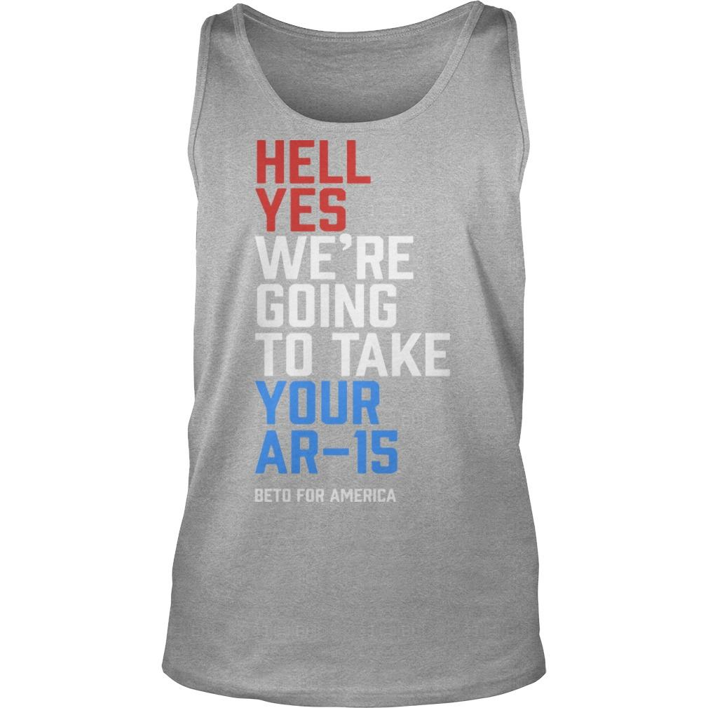 Hell Yes We're Going To Take Your Ar-15 Beto ORourke Tank Top