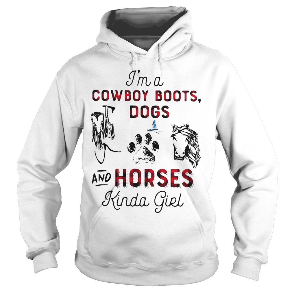 I'm A Cowboy Boots Dogs And Horses Kinda Girl Hoodie