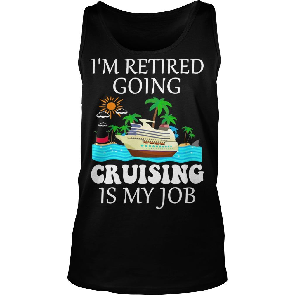 I'm Retired Going Cruising Is My Job Tank Top