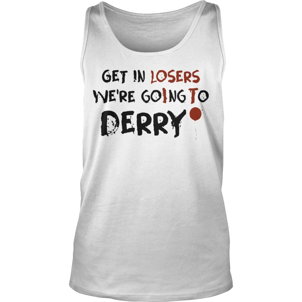 It Get In Losers We're Going To Derry Tank Top