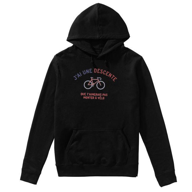 J'ai Une Descente Que T'aimerais Pas Monter À Vélo Hoodie