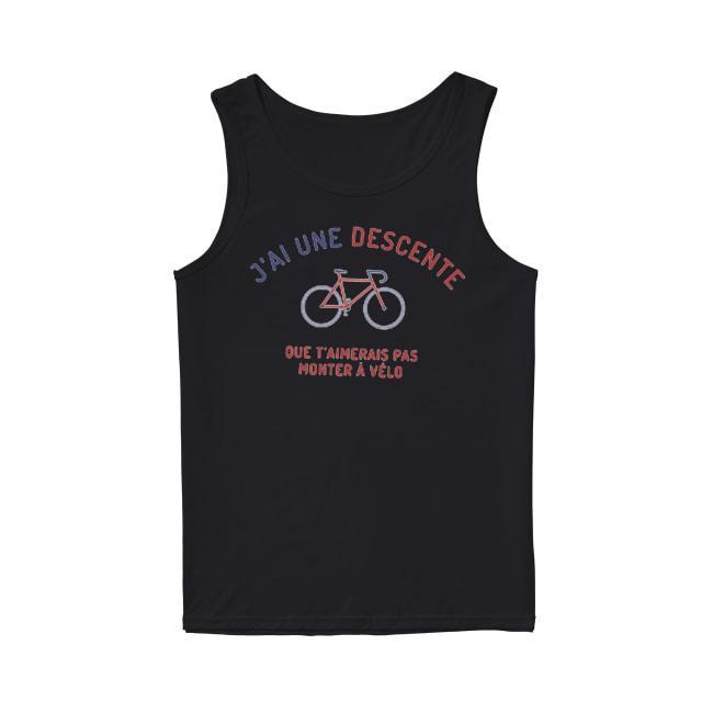 J'ai Une Descente Que T'aimerais Pas Monter À Vélo Tank Top