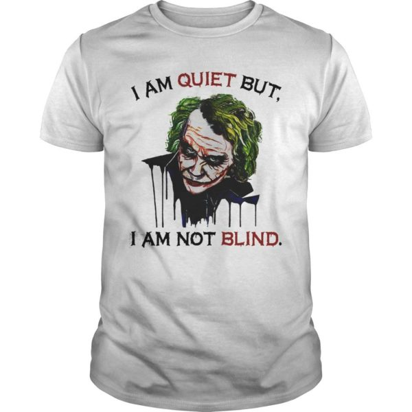 Joker Joaquin Phoenix I Am Quiet But I Am Not Blind Shirt