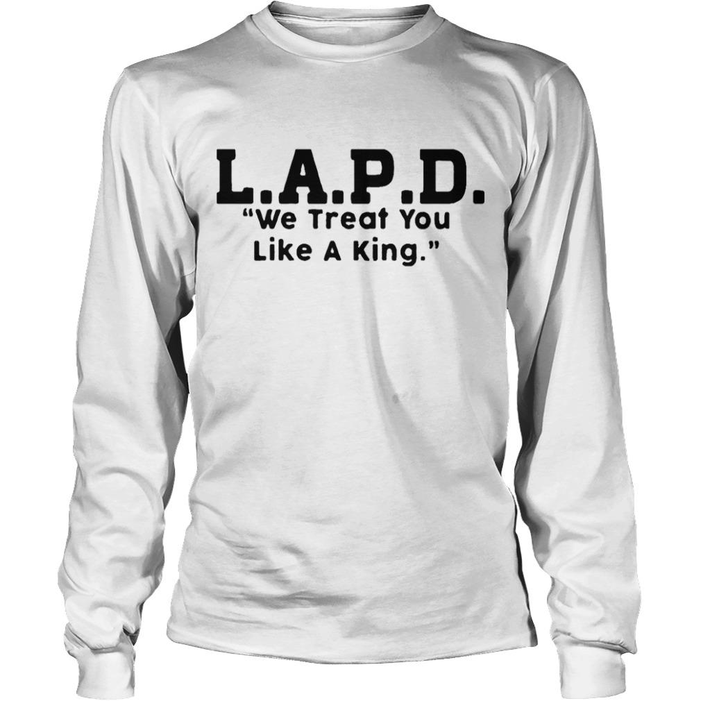 Lapd We Treat You Like A King Longsleeve