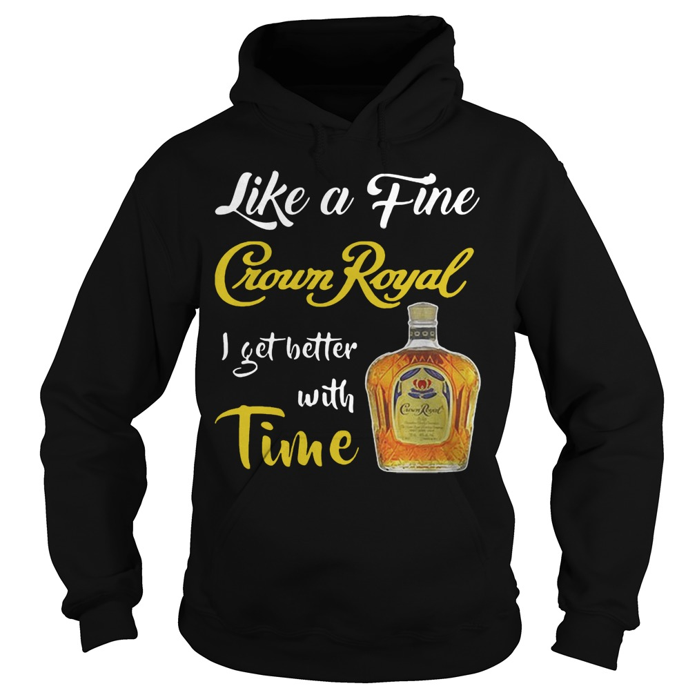 Like A Fine Crown Royal I Get Better With Time Hoodie