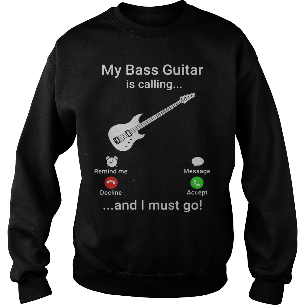 My Bass Guitar Is Calling And I Must Go Sweater