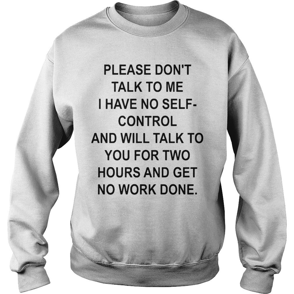 Please Don't Talk To Me I Have No Self-control And Will Talk To You For Two Hours Sweater