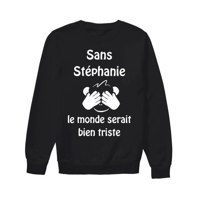 Sans Stéphanie Le Monde Serait Bien Triste Sweater