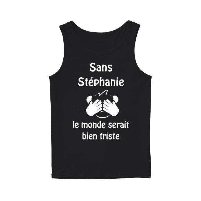 Sans Stéphanie Le Monde Serait Bien Triste Tank Top