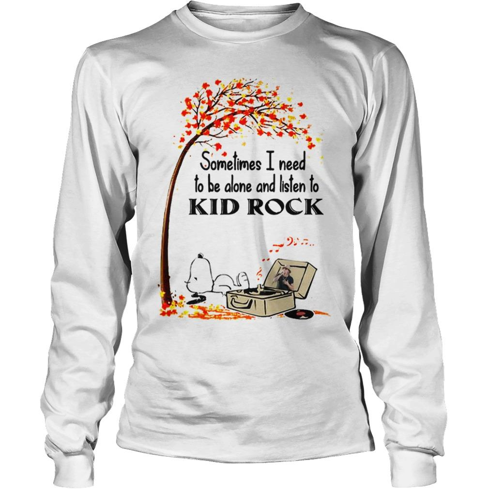 Snoopy Sometimes I Need To Be Alone And Listen To Kid Rock Longsleeve