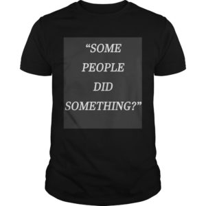 Some People Did Something 9 11 Shirt