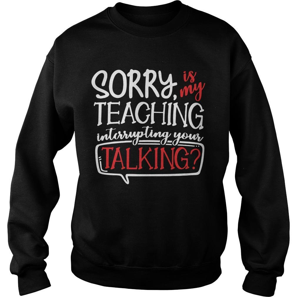 Sorry Is My Teaching Interrupting Your Talking Sweater
