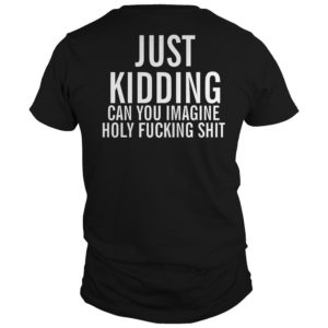 Straight Pride Just Kidding Can You Imagine Holy Fucking Shit Shirt