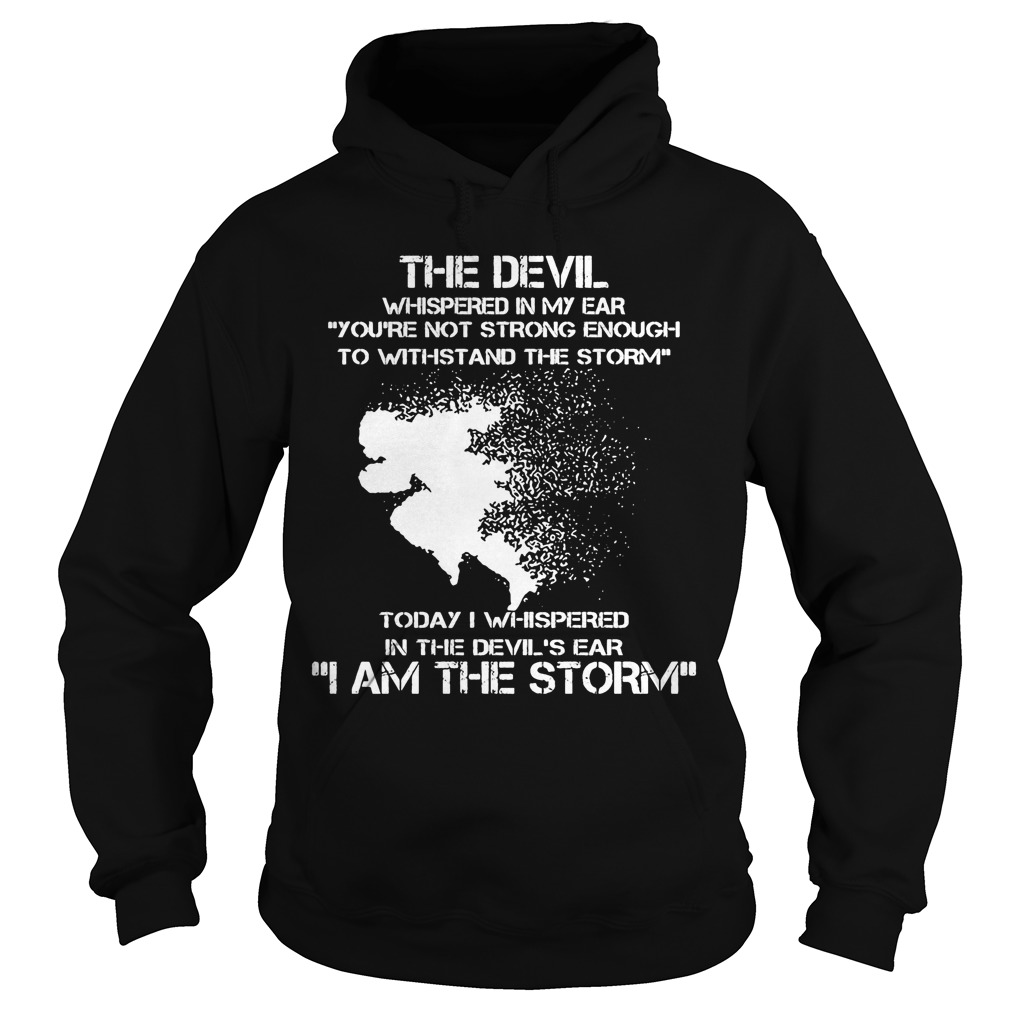 The Devil Whispered In My Ear I Am The Storm Running Hoodie
