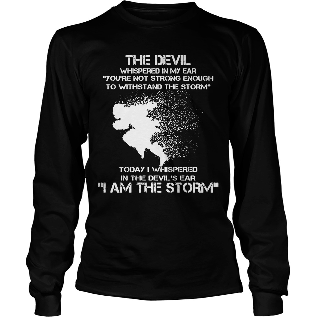 The Devil Whispered In My Ear I Am The Storm Running Longsleeve