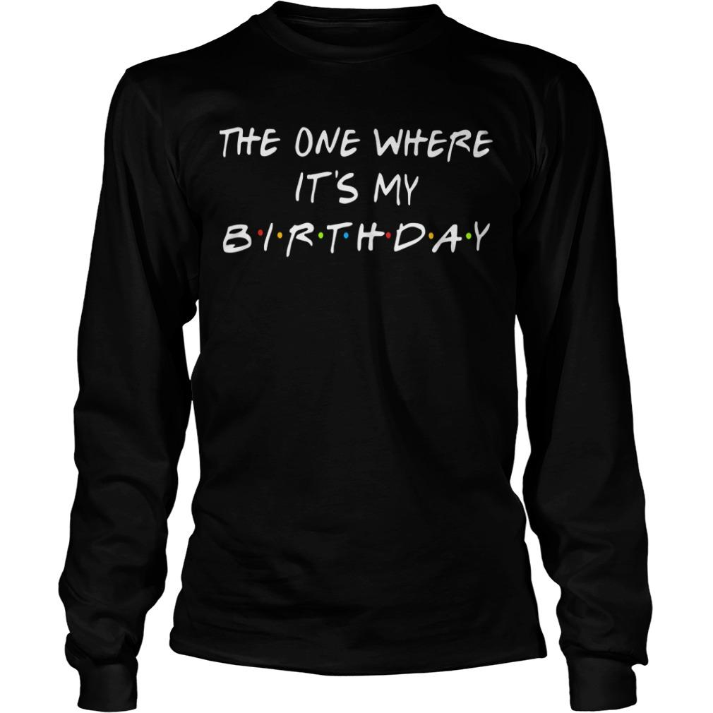 The One Where It's My Birthday Longsleeve