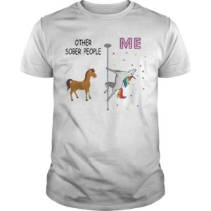 Unicorn Dancing Other Sober People Me Shirt