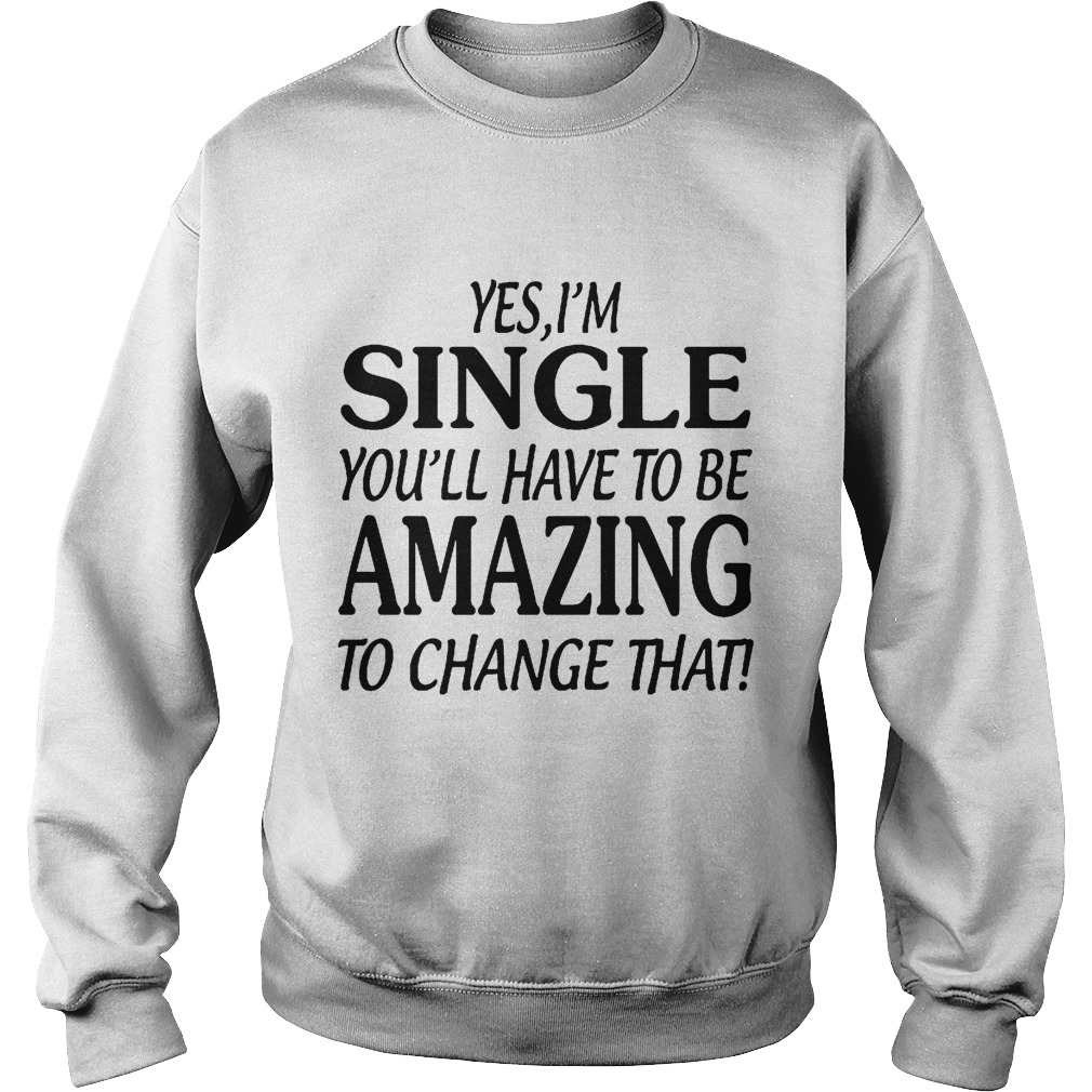 Yes I'm Single You'll Have To Be Amazing To Chage That Sweater