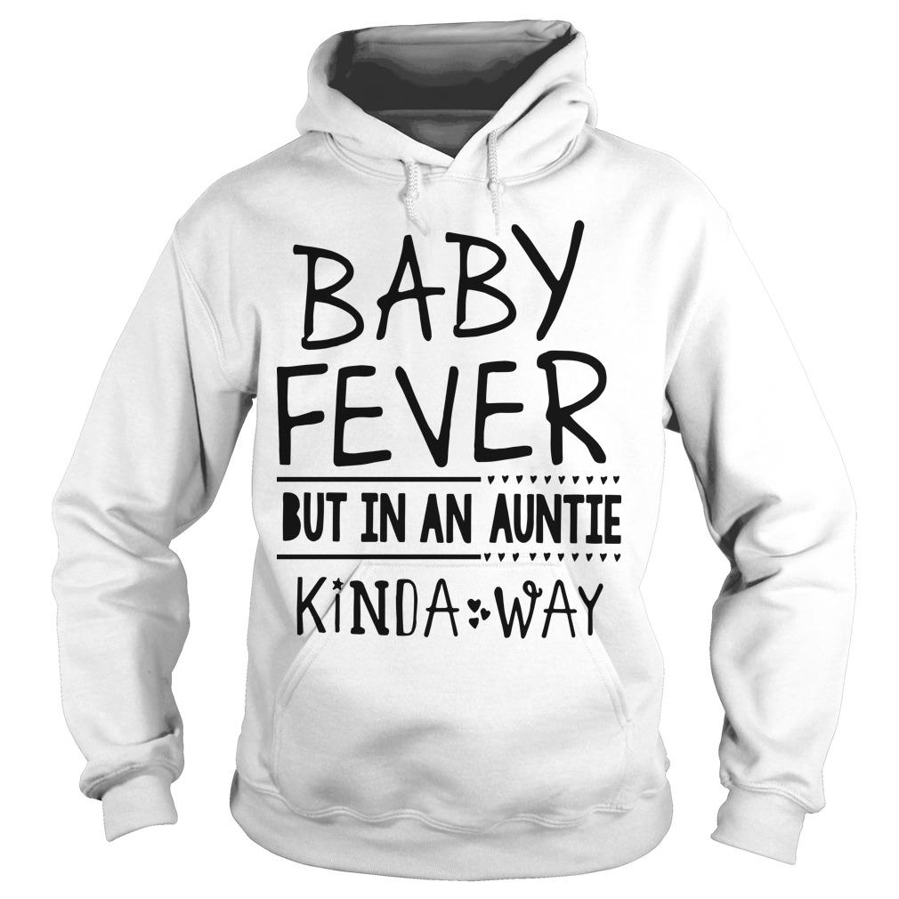 Baby Fever But In An Auntie Kinda Way Hoodie