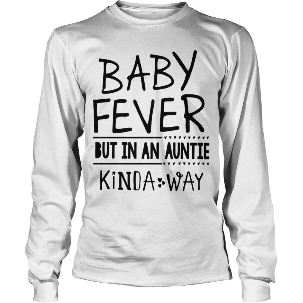Baby Fever But In An Auntie Kinda Way Longsleeve