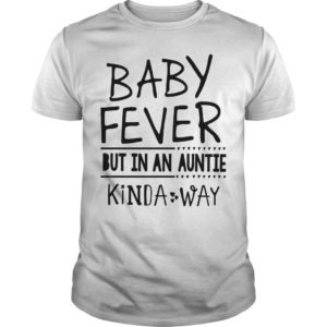 Baby Fever But In An Auntie Kinda Way Shirt