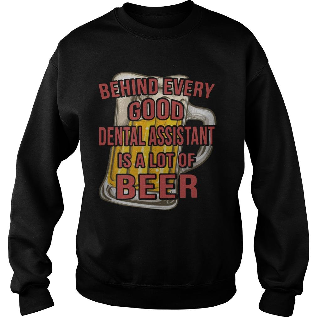 Behind Every Good Dental Assistant Is A Lot Of Beer Sweater