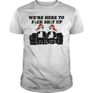 Christmas We Here To Fuck Shit Up Shirt