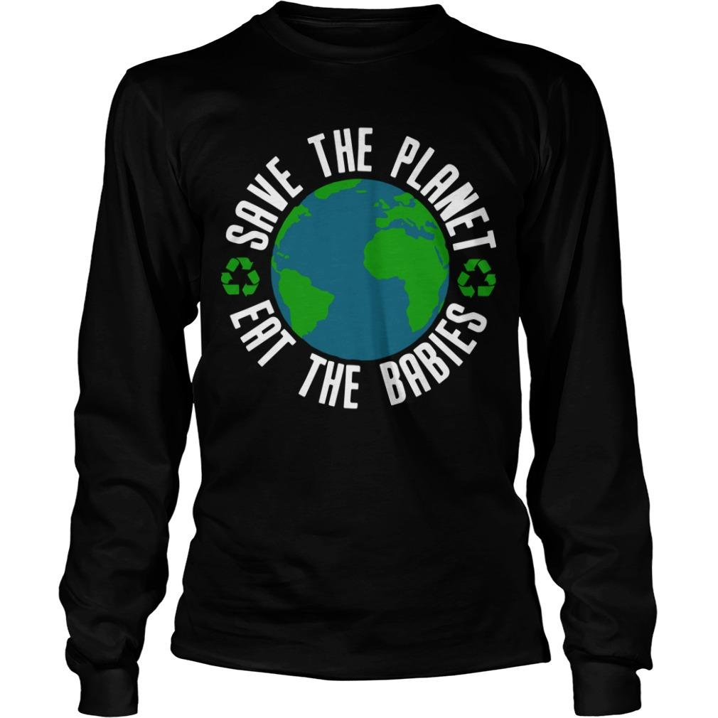 Earth Save The Planet Eat The Babies Longsleeve