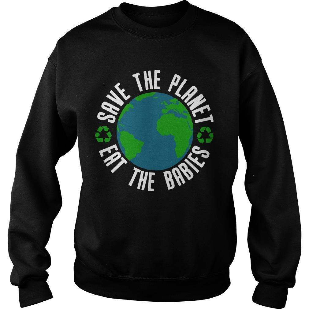 Earth Save The Planet Eat The Babies Sweater