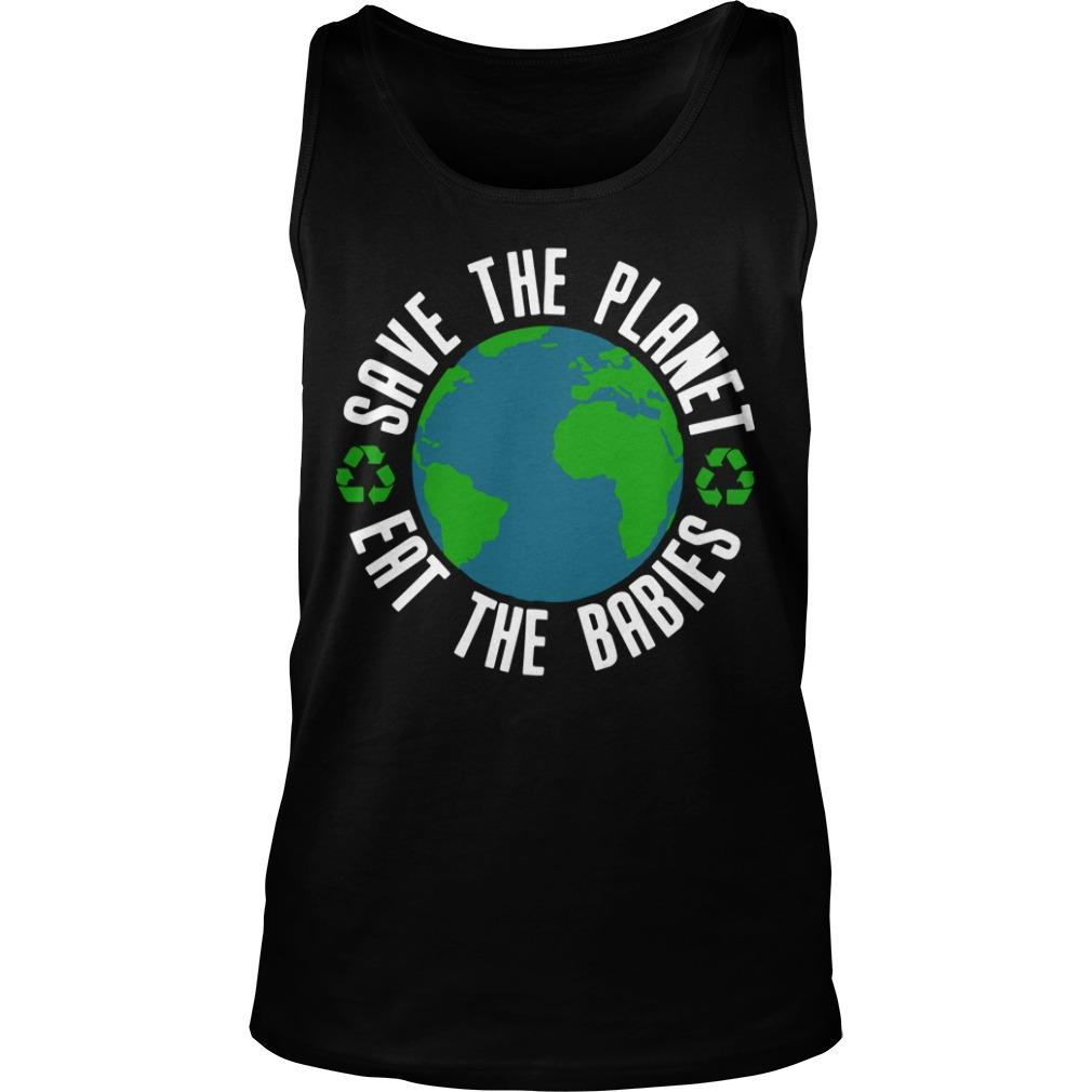Earth Save The Planet Eat The Babies Tank Top