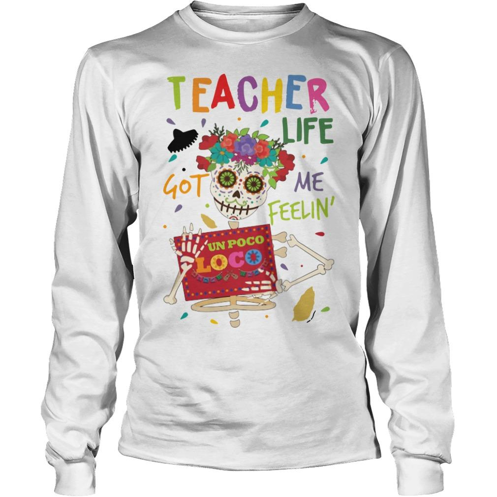 Flower Hippie Skull Teacher Life Got Me Feelin' Un Poco Loco Longsleeve