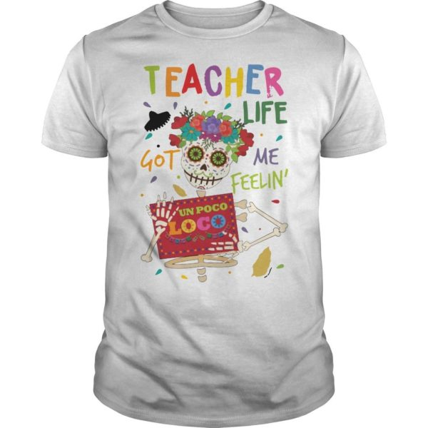 Flower Hippie Skull Teacher Life Got Me Feelin' Un Poco Loco Shirt